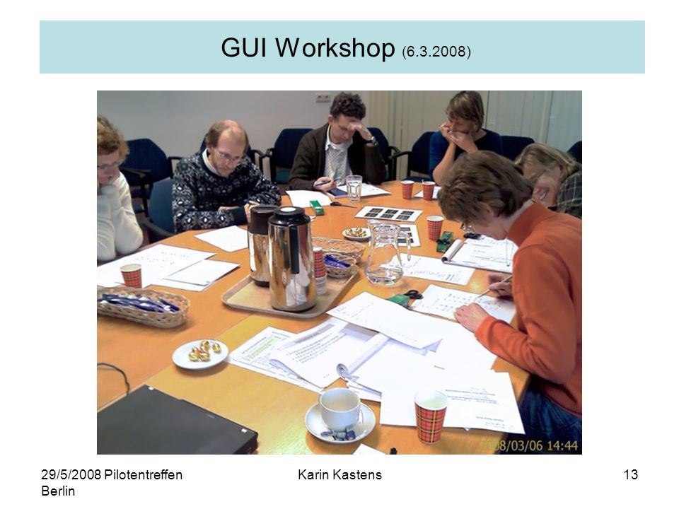 29/5/2008 Pilotentreffen Berlin Karin Kastens13 GUI Workshop (6.3.2008)