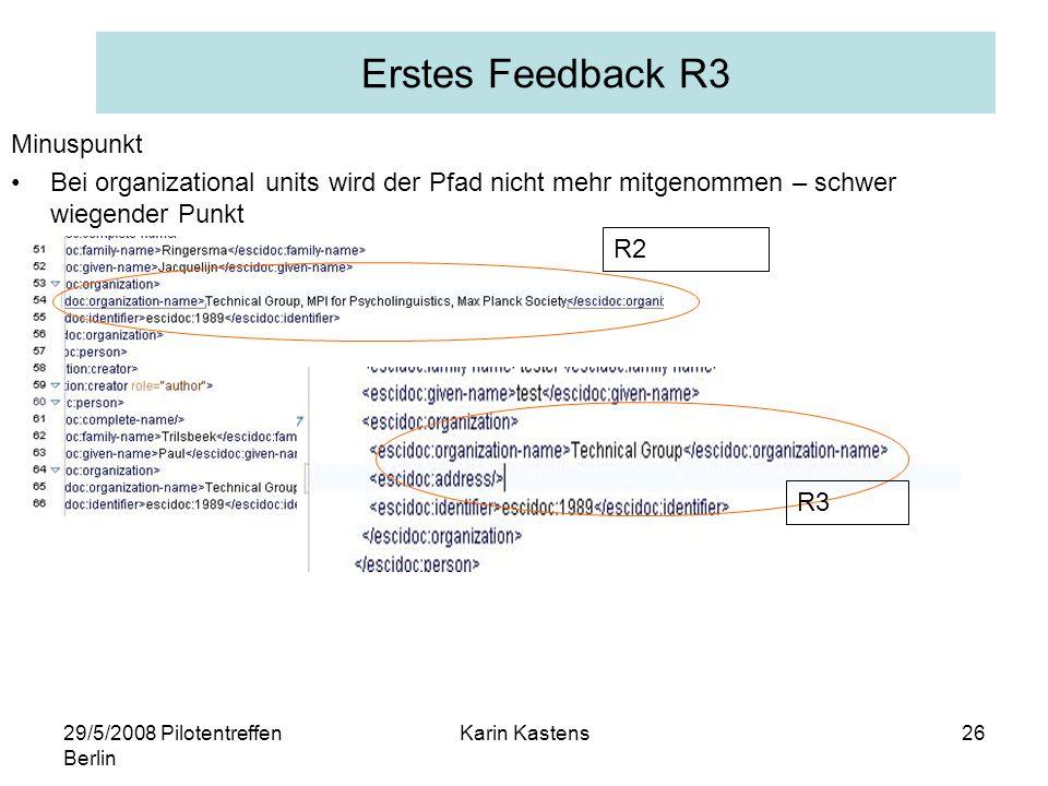 29/5/2008 Pilotentreffen Berlin Karin Kastens26 Erstes Feedback R3 Minuspunkt Bei organizational units wird der Pfad nicht mehr mitgenommen – schwer wiegender Punkt R2 R3