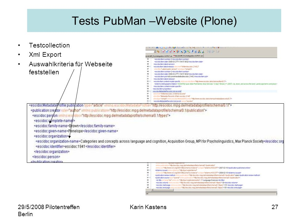 29/5/2008 Pilotentreffen Berlin Karin Kastens27 Tests PubMan –Website (Plone) Testcollection Xml Export Auswahlkriteria für Webseite feststellen