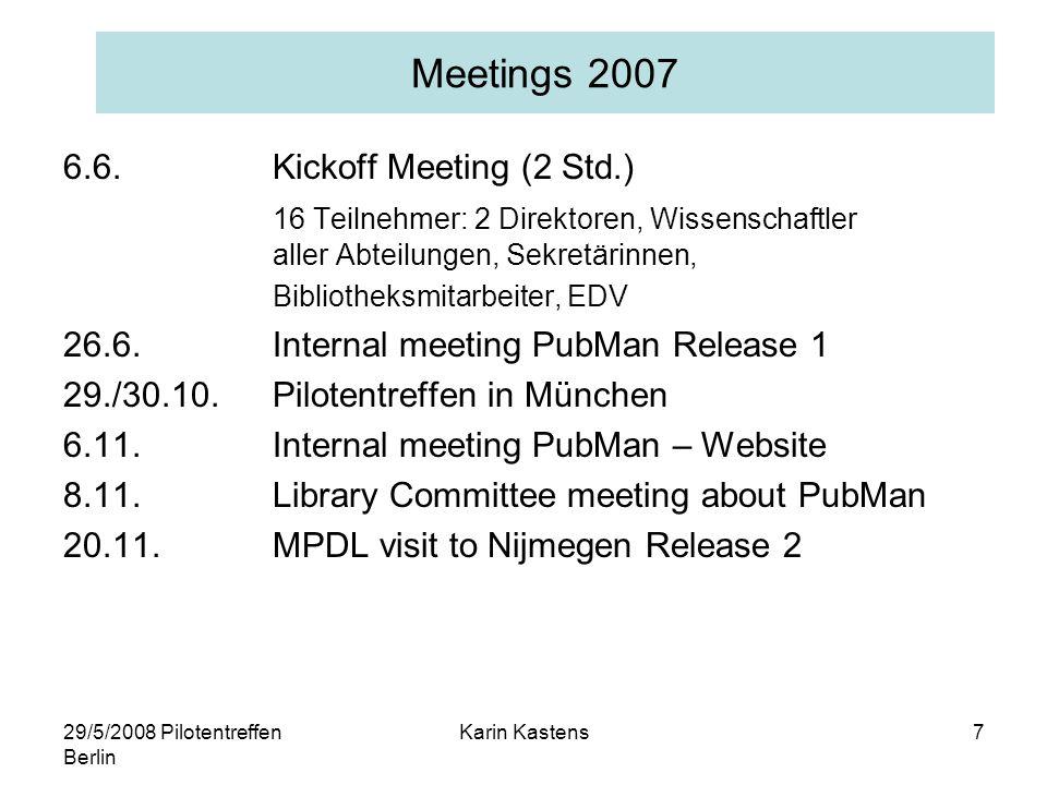 29/5/2008 Pilotentreffen Berlin Karin Kastens7 Meetings 2007 6.6.Kickoff Meeting (2 Std.) 16 Teilnehmer: 2 Direktoren, Wissenschaftler aller Abteilungen, Sekretärinnen, Bibliotheksmitarbeiter, EDV 26.6.