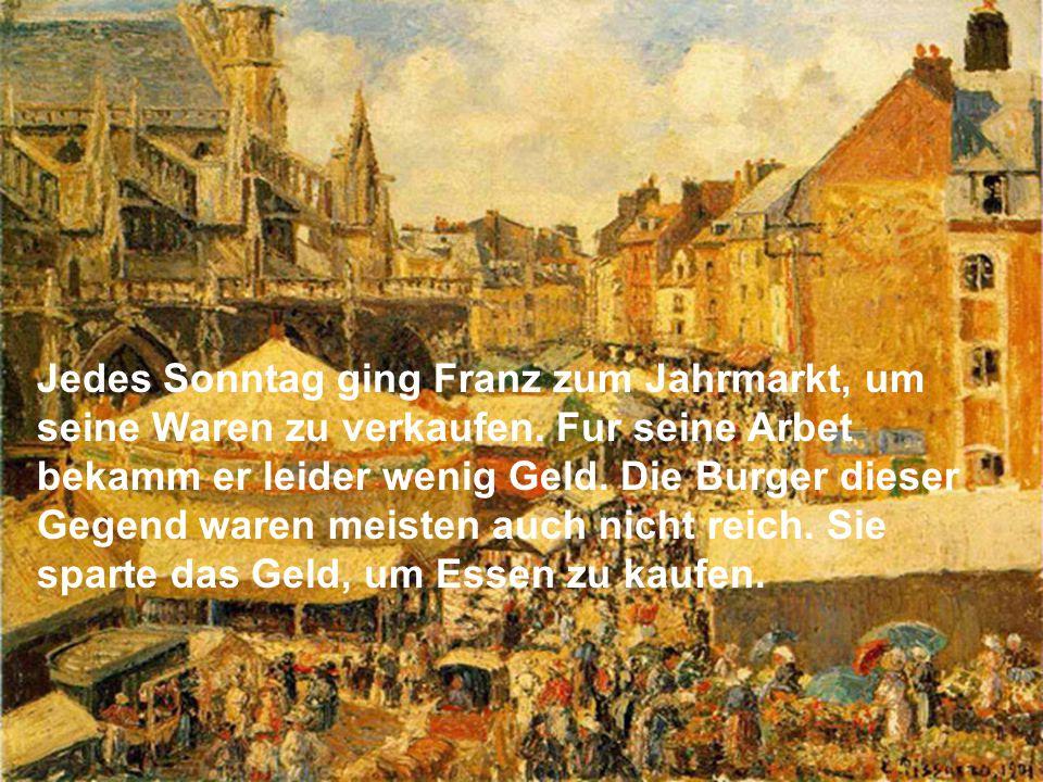 Jedes Sonntag ging Franz zum Jahrmarkt, um seine Waren zu verkaufen.