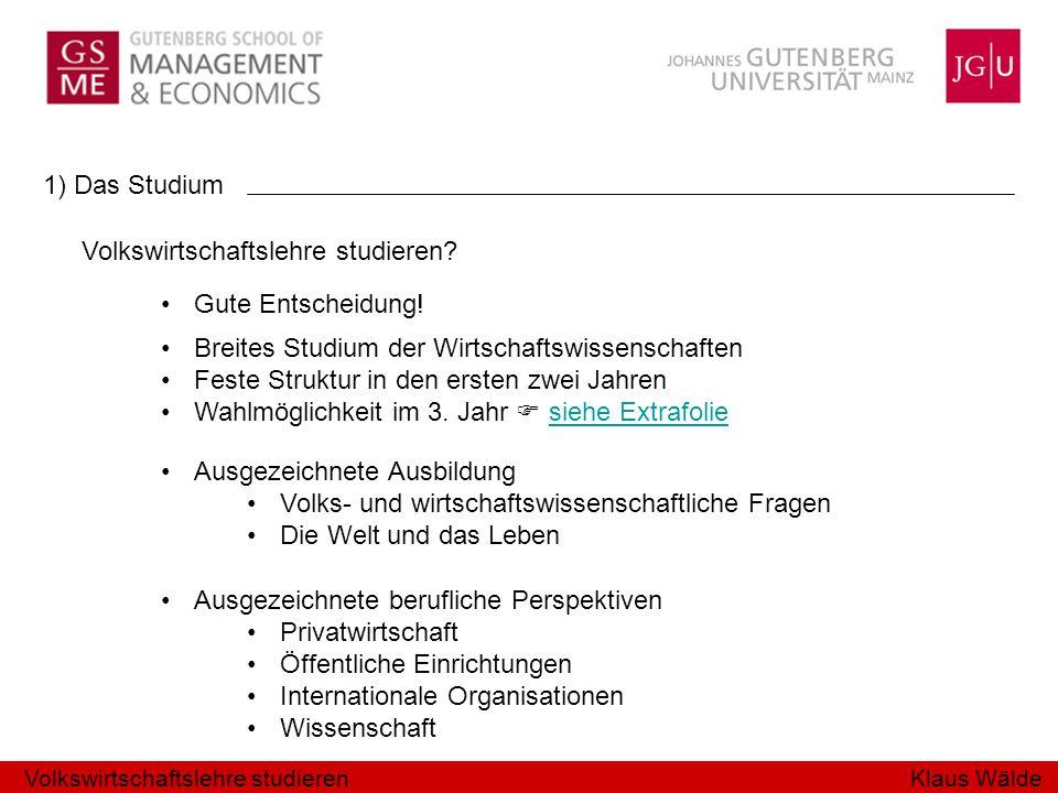 Klaus WäldeVolkswirtschaftslehre studieren 1) Das Studium Volkswirtschaftslehre studieren? Gute Entscheidung! Breites Studium der Wirtschaftswissensch