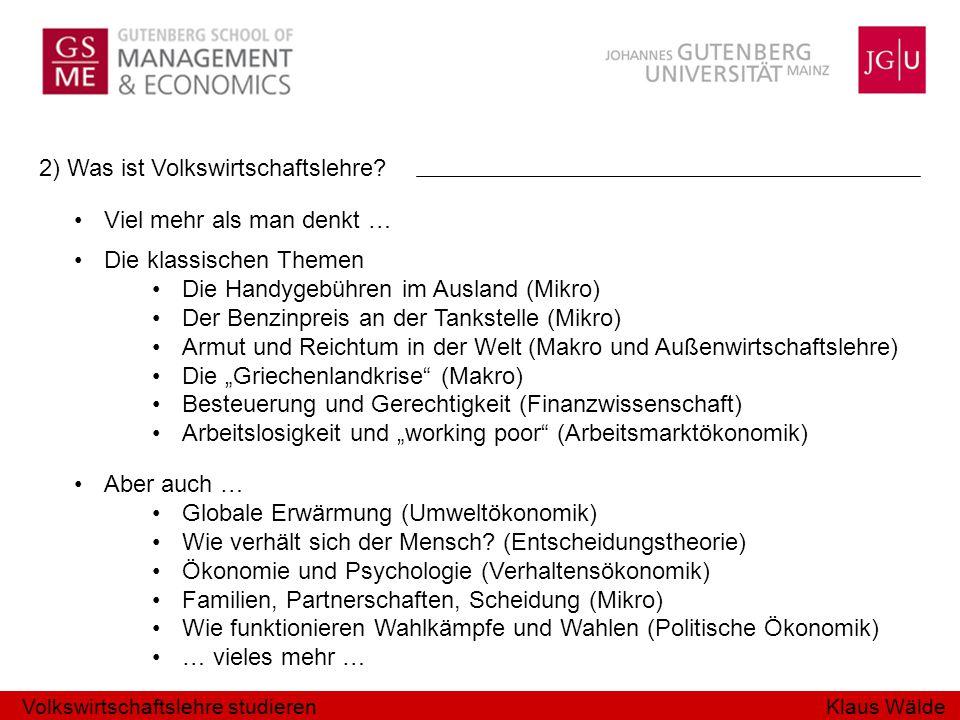 Klaus Wälde 2) Was ist Volkswirtschaftslehre? Viel mehr als man denkt … Die klassischen Themen Die Handygebühren im Ausland (Mikro) Der Benzinpreis an