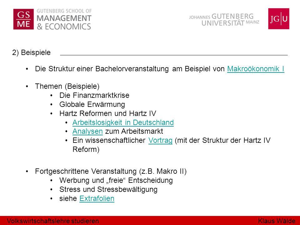 Klaus Wälde 2) Beispiele Die Struktur einer Bachelorveranstaltung am Beispiel von Makroökonomik IMakroökonomik I Fortgeschrittene Veranstaltung (z.B.