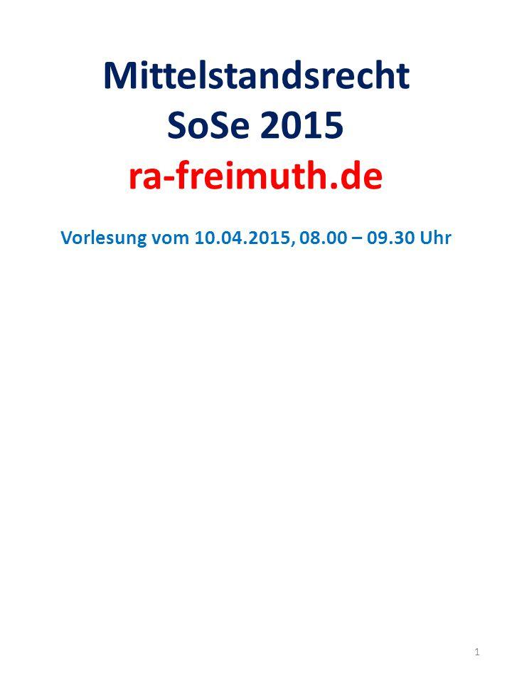Mittelstandsrecht SoSe 2015 ra-freimuth.de Vorlesung vom 10.04.2015, 08.00 – 09.30 Uhr 1
