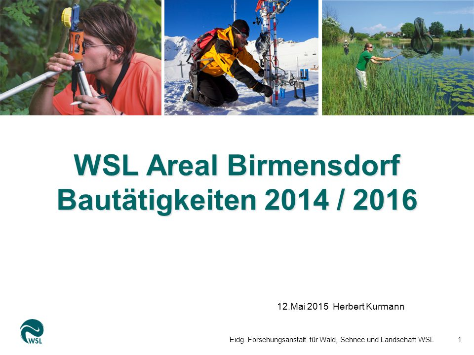 WSL Areal Birmensdorf Bautätigkeiten 2014 / 2016 12.Mai 2015 Herbert Kurmann Eidg.