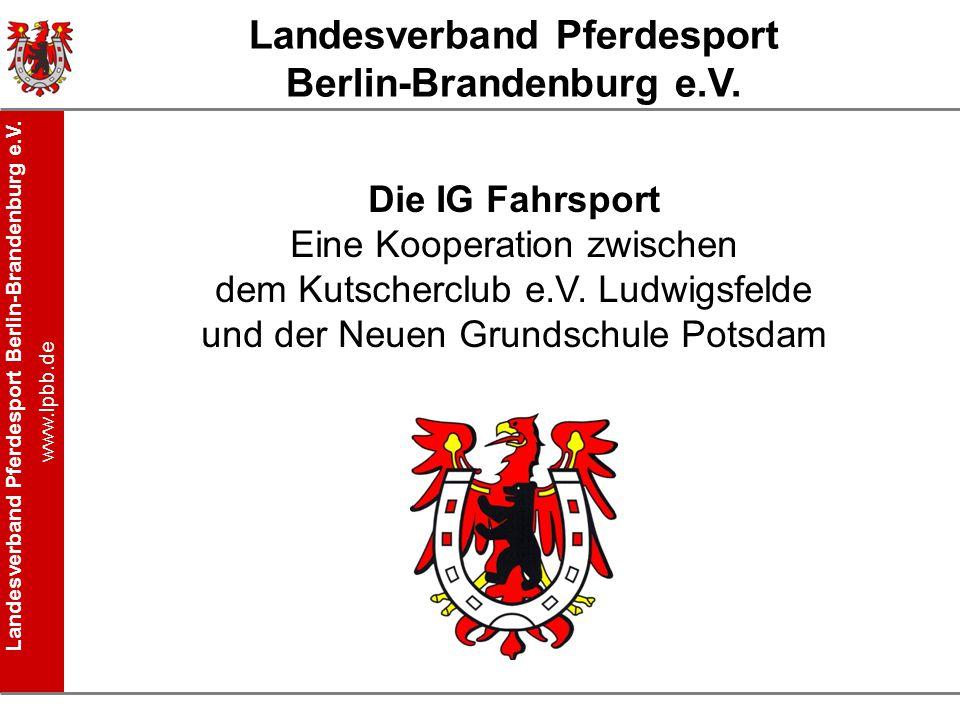 Landesverband Pferdesport Berlin-Brandenburg e.V. www.lpbb.de Landesverband Pferdesport Berlin-Brandenburg e.V. Die IG Fahrsport Eine Kooperation zwis