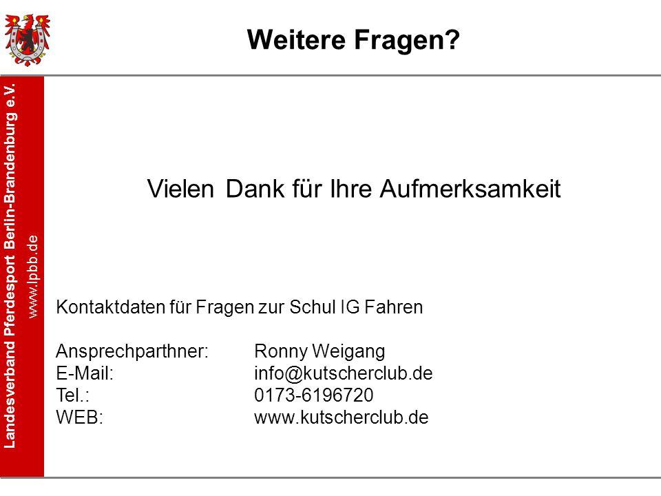 Landesverband Pferdesport Berlin-Brandenburg e.V. www.lpbb.de Weitere Fragen? Vielen Dank für Ihre Aufmerksamkeit Kontaktdaten für Fragen zur Schul IG
