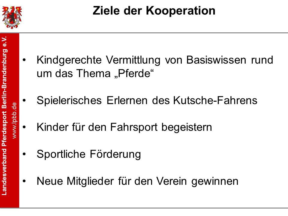 """Landesverband Pferdesport Berlin-Brandenburg e.V. www.lpbb.de Ziele der Kooperation Kindgerechte Vermittlung von Basiswissen rund um das Thema """"Pferde"""