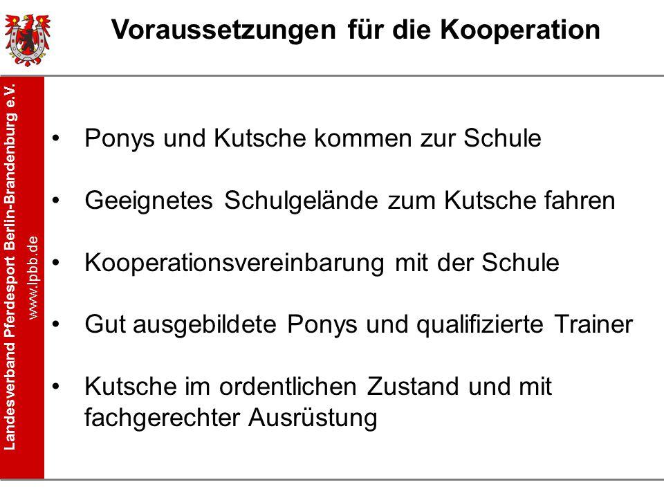 Landesverband Pferdesport Berlin-Brandenburg e.V. www.lpbb.de Voraussetzungen für die Kooperation Ponys und Kutsche kommen zur Schule Geeignetes Schul