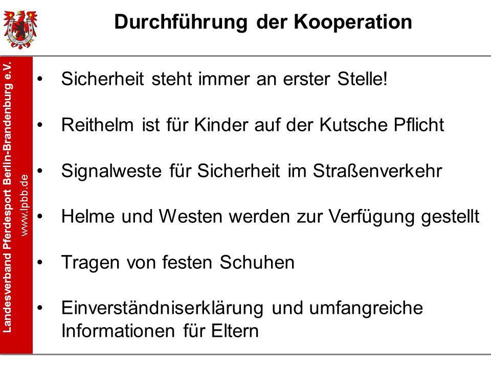Landesverband Pferdesport Berlin-Brandenburg e.V. www.lpbb.de Durchführung der Kooperation Sicherheit steht immer an erster Stelle! Reithelm ist für K