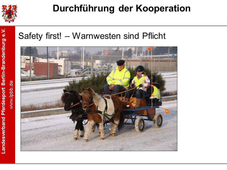 Landesverband Pferdesport Berlin-Brandenburg e.V. www.lpbb.de Durchführung der Kooperation Safety first! – Warnwesten sind Pflicht