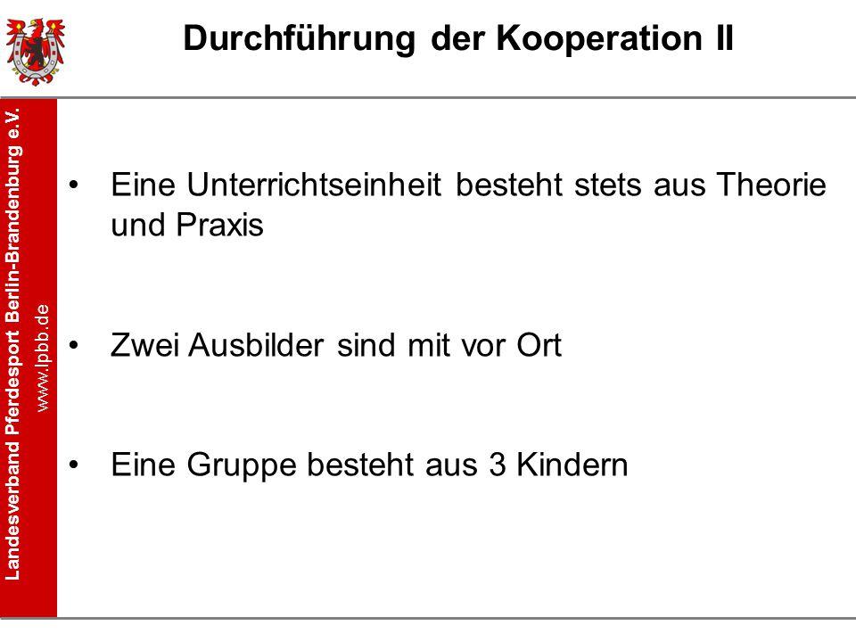 Landesverband Pferdesport Berlin-Brandenburg e.V. www.lpbb.de Durchführung der Kooperation II Eine Unterrichtseinheit besteht stets aus Theorie und Pr