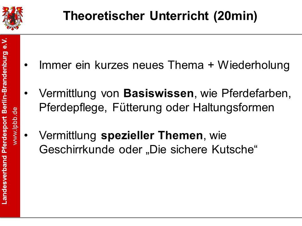Landesverband Pferdesport Berlin-Brandenburg e.V. www.lpbb.de Theoretischer Unterricht (20min) Immer ein kurzes neues Thema + Wiederholung Vermittlung
