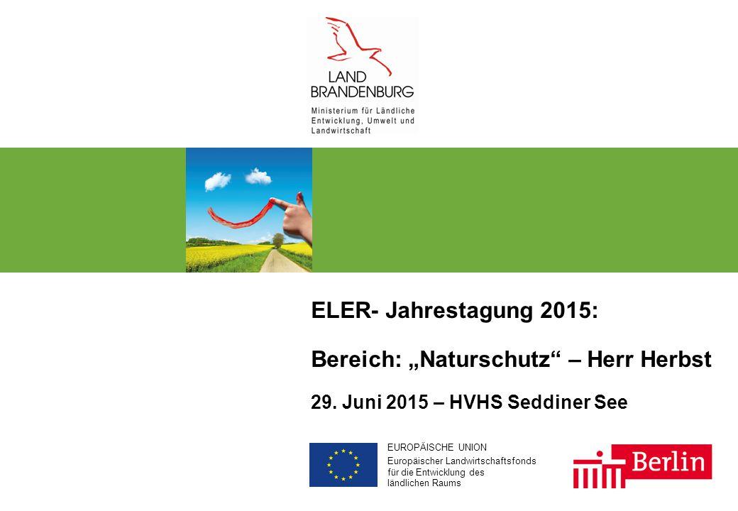"""EUROPÄISCHE UNION Europäischer Landwirtschaftsfonds für die Entwicklung des ländlichen Raums ELER- Jahrestagung 2015: Bereich: """"Naturschutz – Herr Herbst 29."""