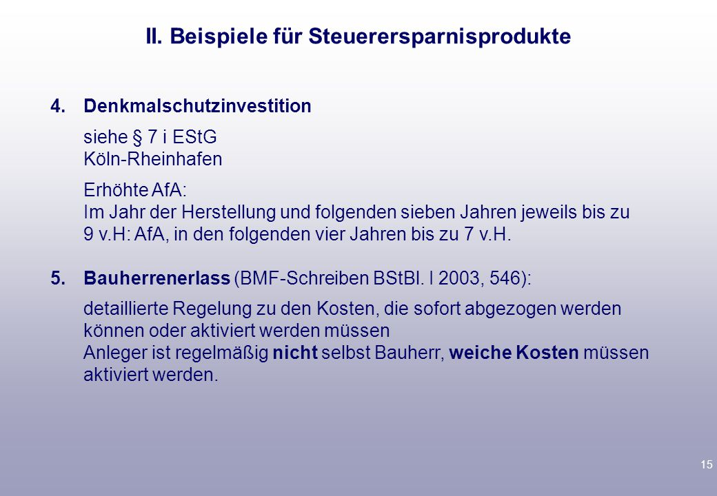 15 4.Denkmalschutzinvestition siehe § 7 i EStG Köln-Rheinhafen Erhöhte AfA: Im Jahr der Herstellung und folgenden sieben Jahren jeweils bis zu 9 v.H: AfA, in den folgenden vier Jahren bis zu 7 v.H.