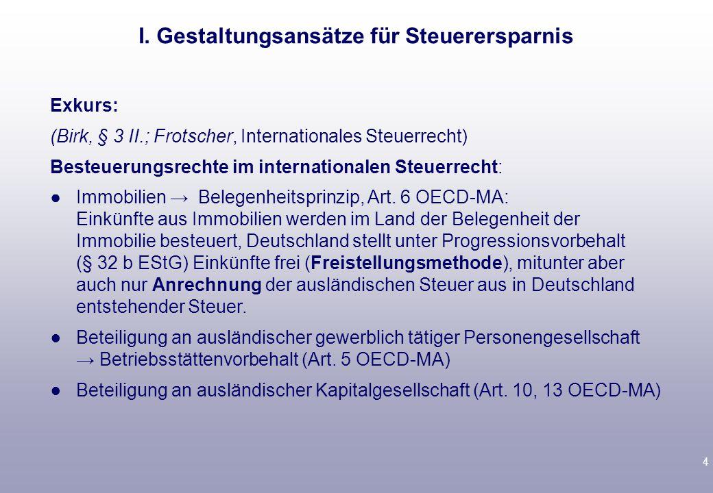 4 Exkurs: (Birk, § 3 II.; Frotscher, Internationales Steuerrecht) Besteuerungsrechte im internationalen Steuerrecht: ●Immobilien → Belegenheitsprinzip, Art.