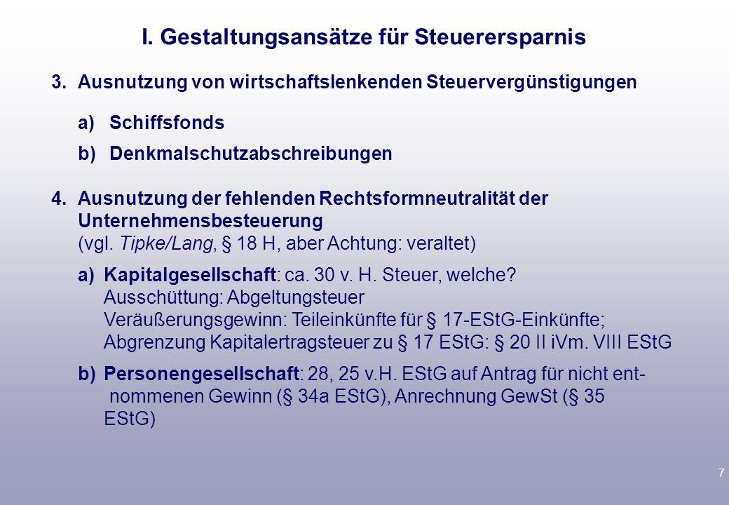 7 3.Ausnutzung von wirtschaftslenkenden Steuervergünstigungen a)Schiffsfonds b)Denkmalschutzabschreibungen 4.Ausnutzung der fehlenden Rechtsformneutralität der Unternehmensbesteuerung (vgl.