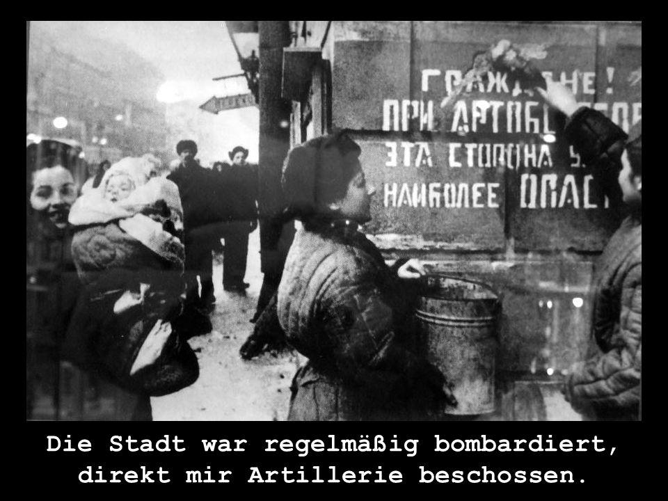 Die Stadt war regelmäßig bombardiert, direkt mir Artillerie beschossen.
