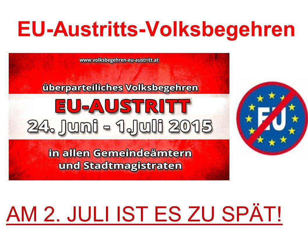 EU-Austritts-Volksbegehren AM 2. JULI IST ES ZU SPÄT!