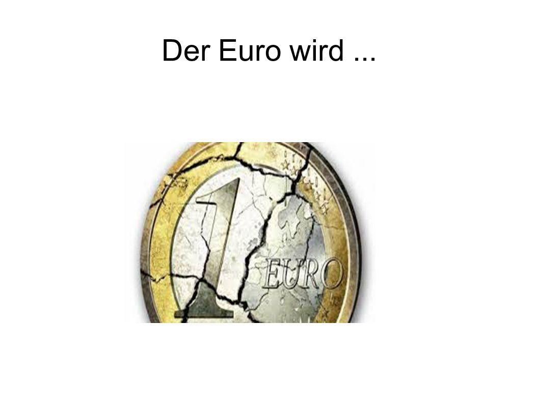 Der Euro wird...