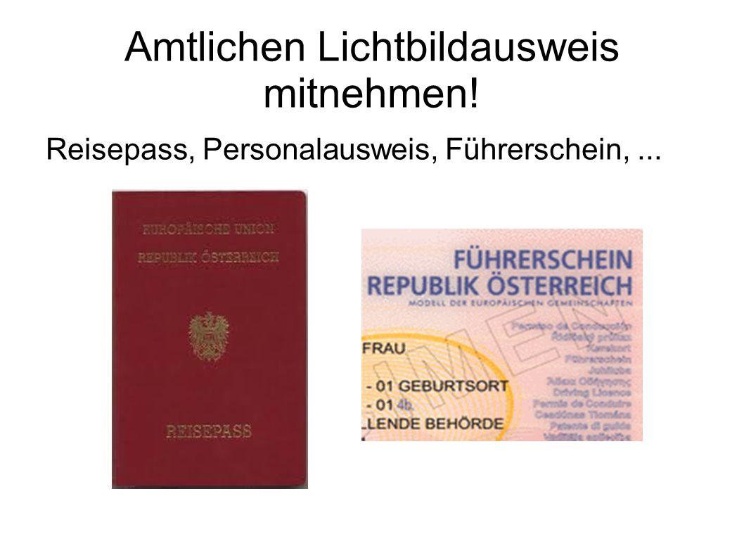 Amtlichen Lichtbildausweis mitnehmen! Reisepass, Personalausweis, Führerschein,...