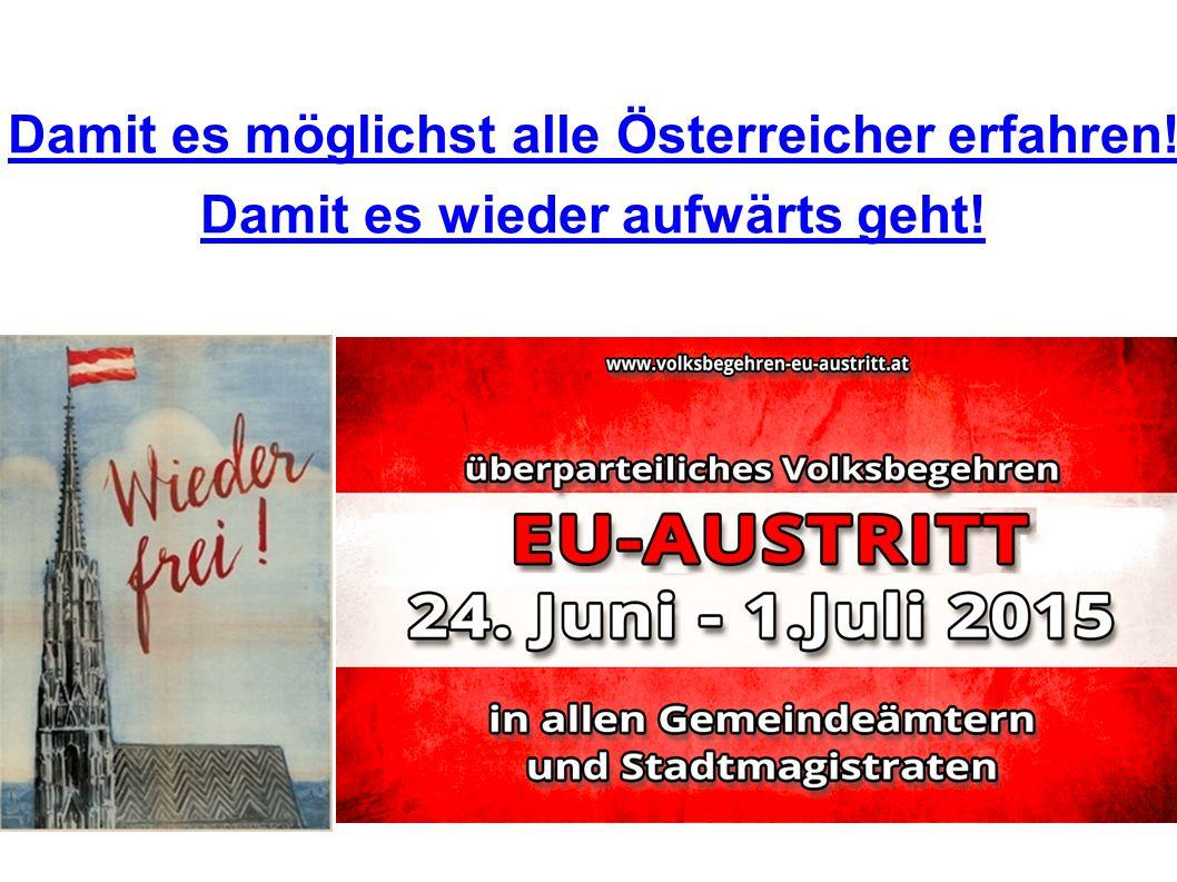 Damit es möglichst alle Österreicher erfahren! Damit es wieder aufwärts geht!