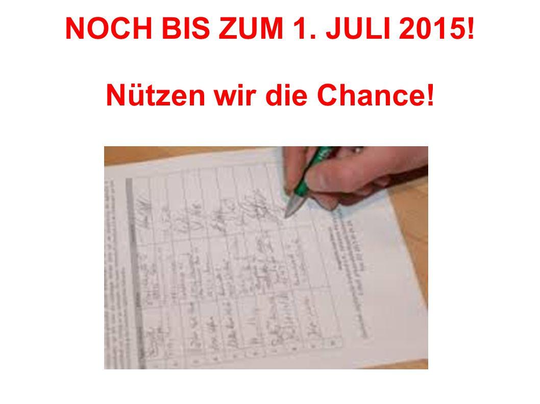 NOCH BIS ZUM 1. JULI 2015! Nützen wir die Chance!