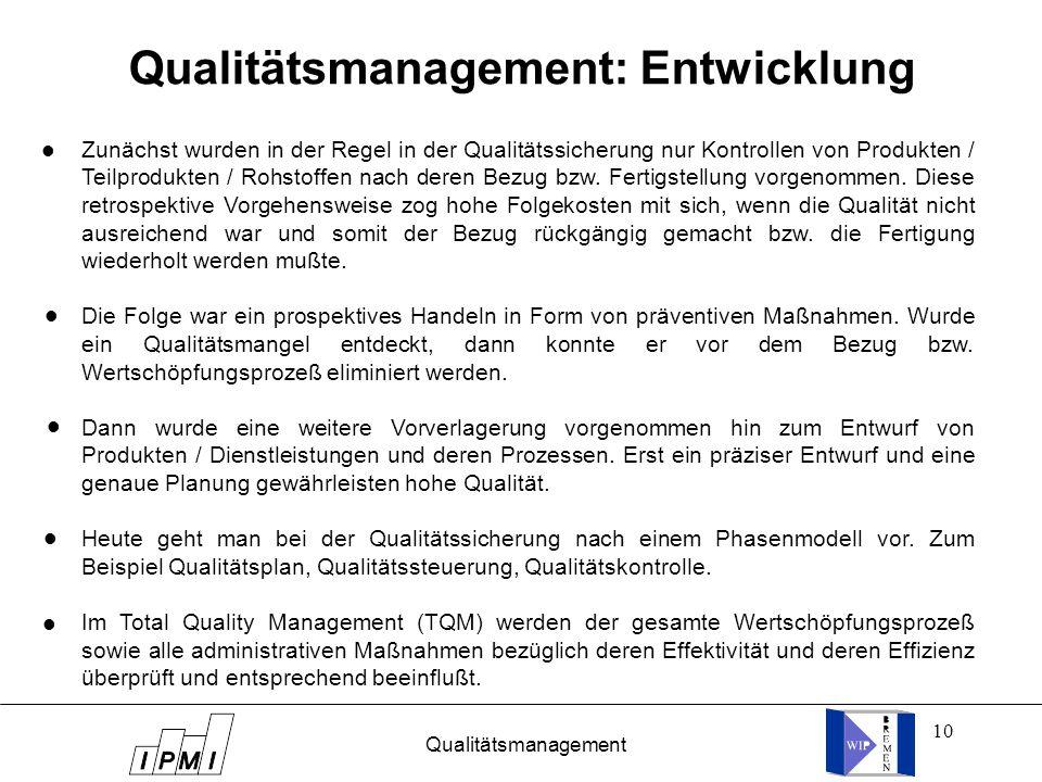 10 Qualitätsmanagement: Entwicklung Zunächst wurden in der Regel in der Qualitätssicherung nur Kontrollen von Produkten / Teilprodukten / Rohstoffen nach deren Bezug bzw.