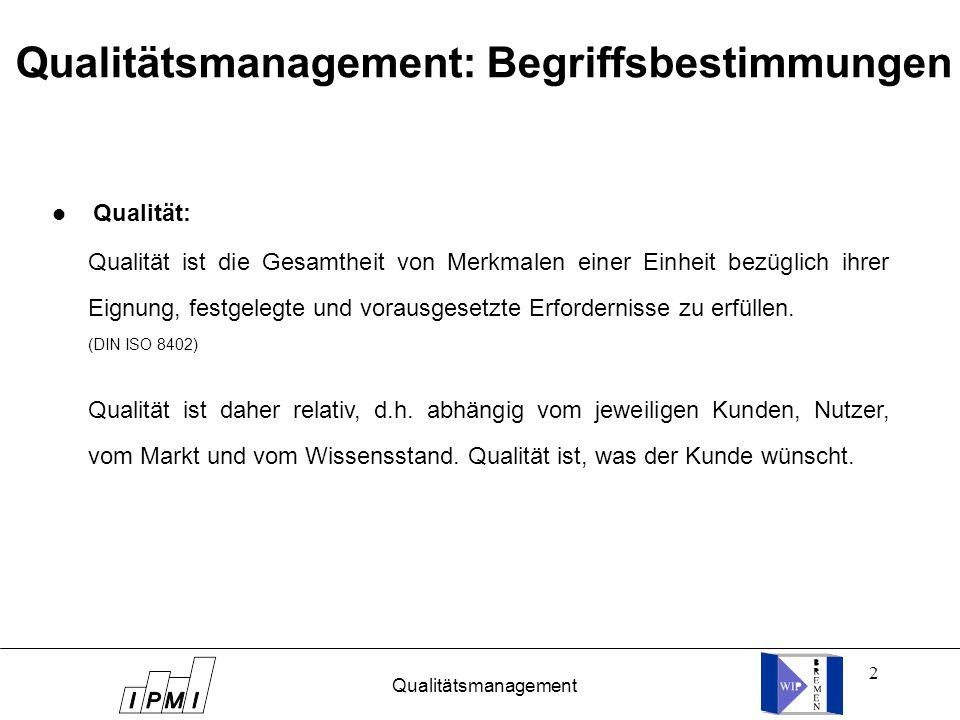 2 Qualitätsmanagement: Begriffsbestimmungen l Qualität: Qualität ist die Gesamtheit von Merkmalen einer Einheit bezüglich ihrer Eignung, festgelegte u