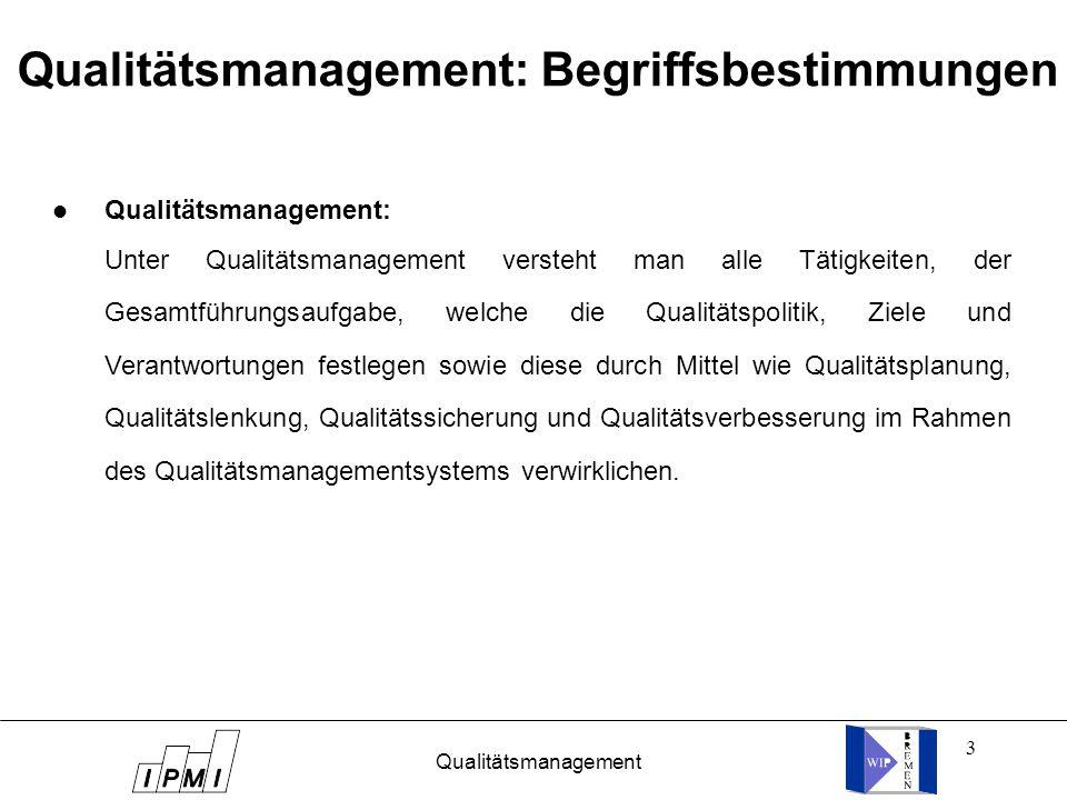3 Qualitätsmanagement: Begriffsbestimmungen l Qualitätsmanagement: Unter Qualitätsmanagement versteht man alle Tätigkeiten, der Gesamtführungsaufgabe, welche die Qualitätspolitik, Ziele und Verantwortungen festlegen sowie diese durch Mittel wie Qualitätsplanung, Qualitätslenkung, Qualitätssicherung und Qualitätsverbesserung im Rahmen des Qualitätsmanagementsystems verwirklichen.