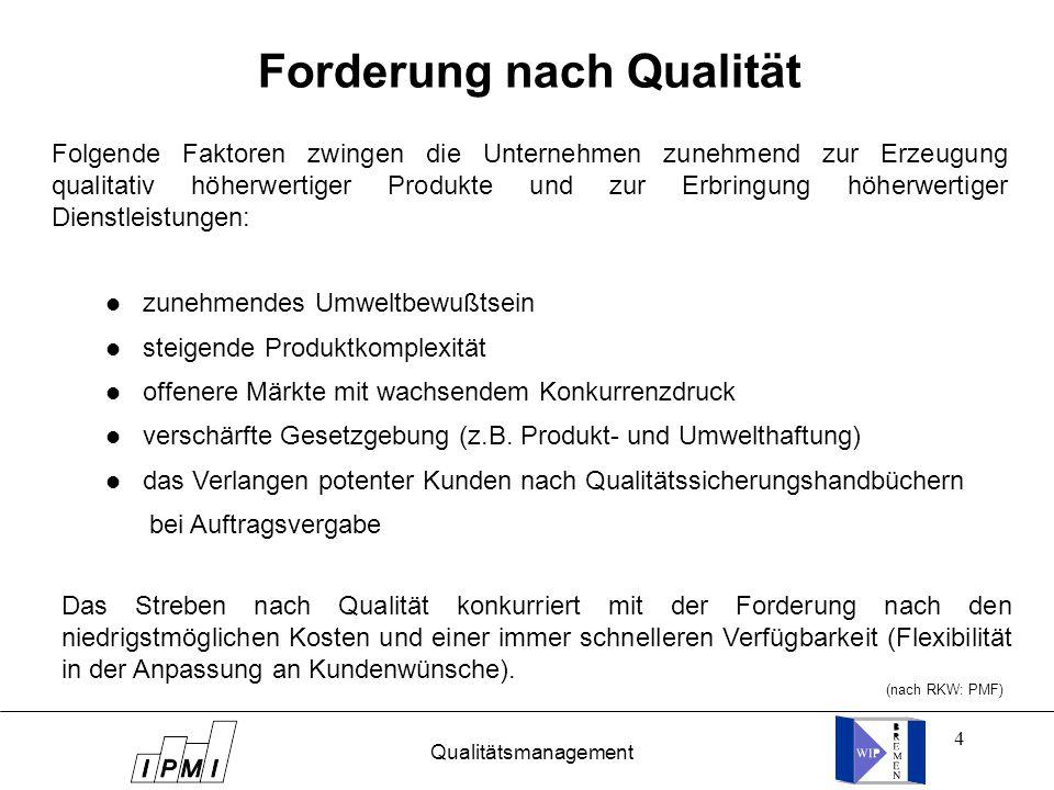4 Forderung nach Qualität Folgende Faktoren zwingen die Unternehmen zunehmend zur Erzeugung qualitativ höherwertiger Produkte und zur Erbringung höher