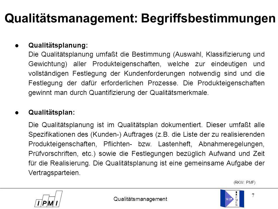 7 Qualitätsmanagement: Begriffsbestimmungen l Qualitätsplanung: l Qualitätsplan: Die Qualitätsplanung ist im Qualitätsplan dokumentiert. Dieser umfaßt