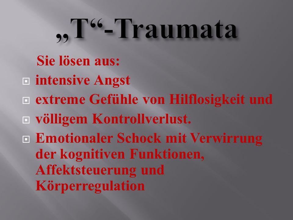 Sie lösen aus:  intensive Angst  extreme Gefühle von Hilflosigkeit und  völligem Kontrollverlust.