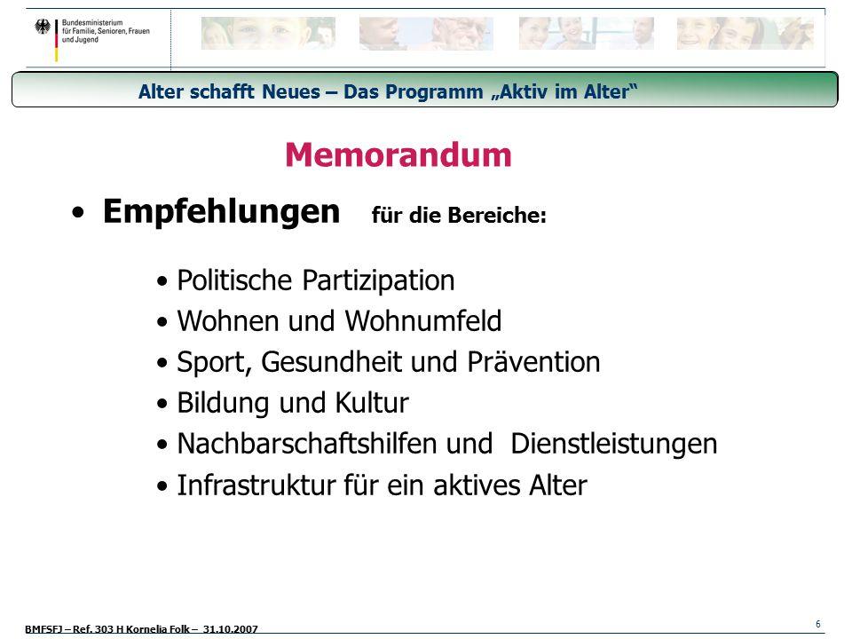 """BMFSFJ – Ref. 303 H Kornelia Folk – 31.10.2007 Generationsübergreifende Freiwilligendienste - Freiwilligendienst aller Generationen 6 """"Alter schafft N"""