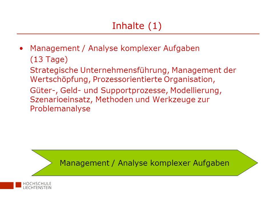Inhalte (1) Management / Analyse komplexer Aufgaben (13 Tage) Strategische Unternehmensführung, Management der Wertschöpfung, Prozessorientierte Organisation, Güter-, Geld- und Supportprozesse, Modellierung, Szenarioeinsatz, Methoden und Werkzeuge zur Problemanalyse Management / Analyse komplexer Aufgaben