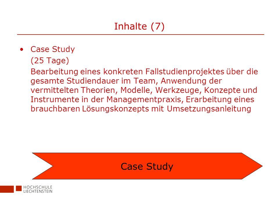 Inhalte (7) Case Study (25 Tage) Bearbeitung eines konkreten Fallstudienprojektes über die gesamte Studiendauer im Team, Anwendung der vermittelten Theorien, Modelle, Werkzeuge, Konzepte und Instrumente in der Managementpraxis, Erarbeitung eines brauchbaren Lösungskonzepts mit Umsetzungsanleitung Case Study