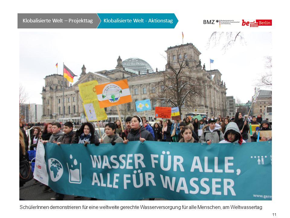 11 Klobalisierte Welt GTO auf einen Blick Klobalisierte Welt - Aktionstag Klobalisierte Welt – Projekttag SchülerInnen demonstrieren für eine weltweite gerechte Wasserversorgung für alle Menschen, am Weltwassertag
