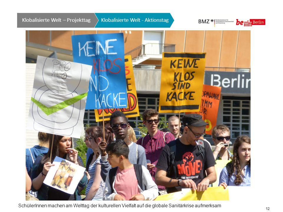 12 Klobalisierte Welt GTO auf einen Blick Klobalisierte Welt - Aktionstag Klobalisierte Welt – Projekttag SchülerInnen machen am Welttag der kulturellen Vielfalt auf die globale Sanitärkrise aufmerksam