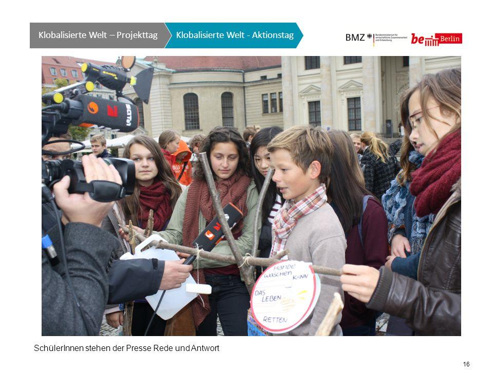 16 Klobalisierte Welt GTO auf einen Blick Klobalisierte Welt - Aktionstag Klobalisierte Welt – Projekttag SchülerInnen stehen der Presse Rede und Antwort