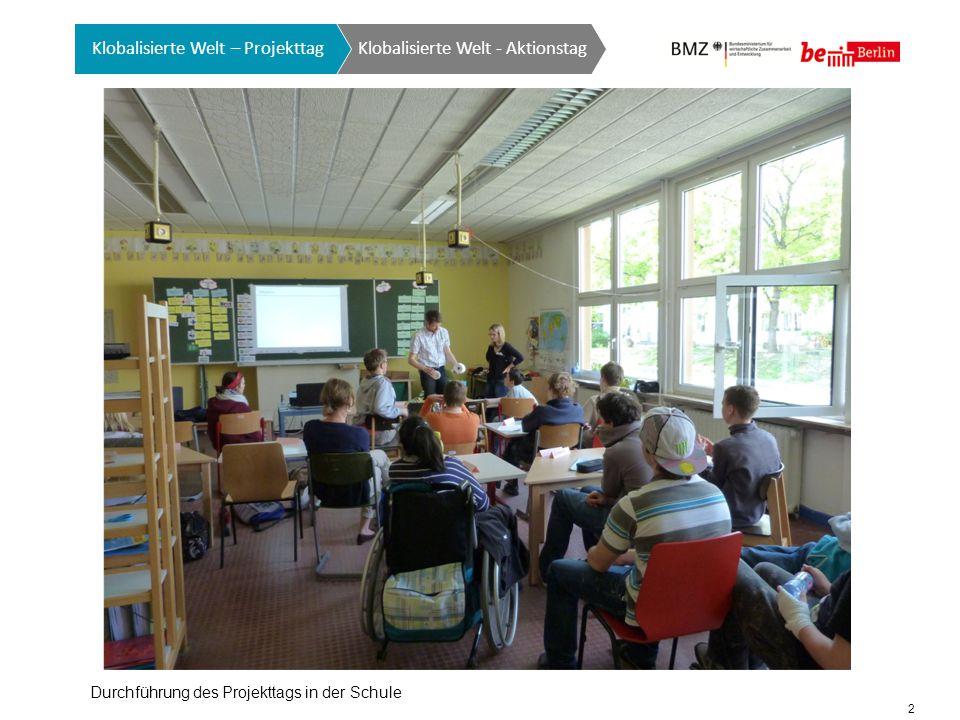 2 Klobalisierte Welt - Aktionstag Klobalisierte Welt – Projekttag Durchführung des Projekttags in der Schule