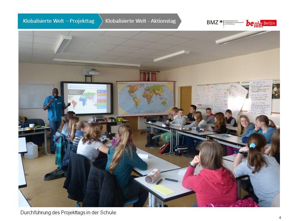 4 Klobalisierte Welt - Aktionstag Klobalisierte Welt – Projekttag Durchführung des Projekttags in der Schule