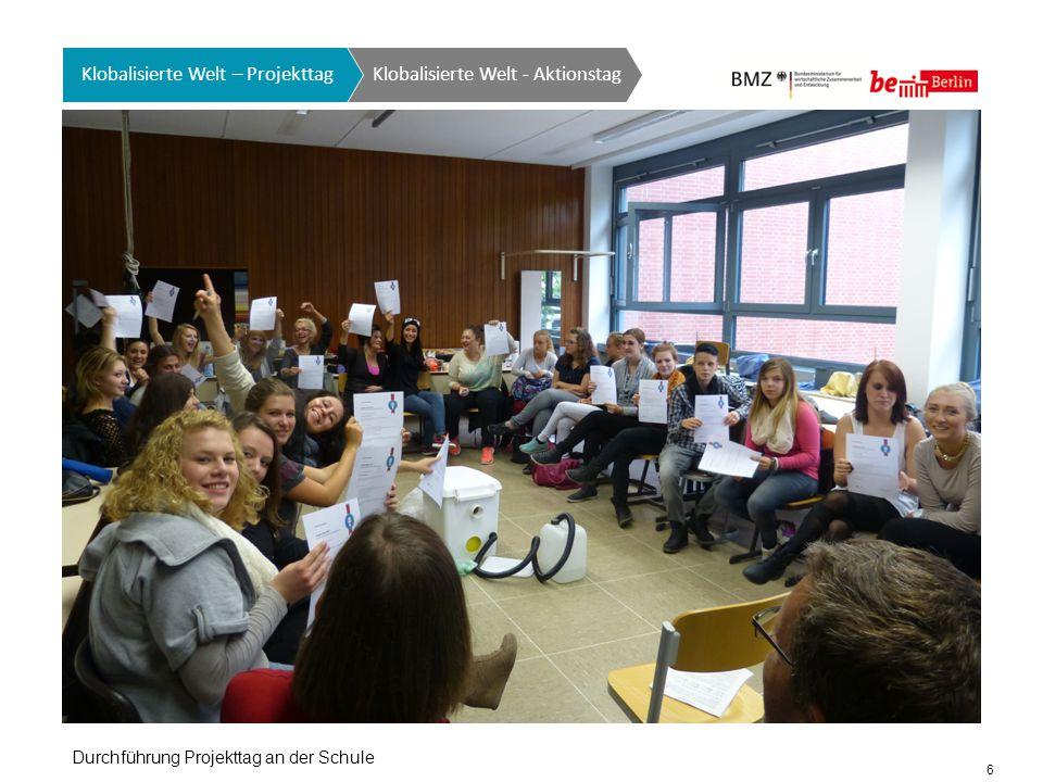 6 Klobalisierte Welt GTO auf einen Blick Klobalisierte Welt - Aktionstag Klobalisierte Welt – Projekttag Durchführung Projekttag an der Schule