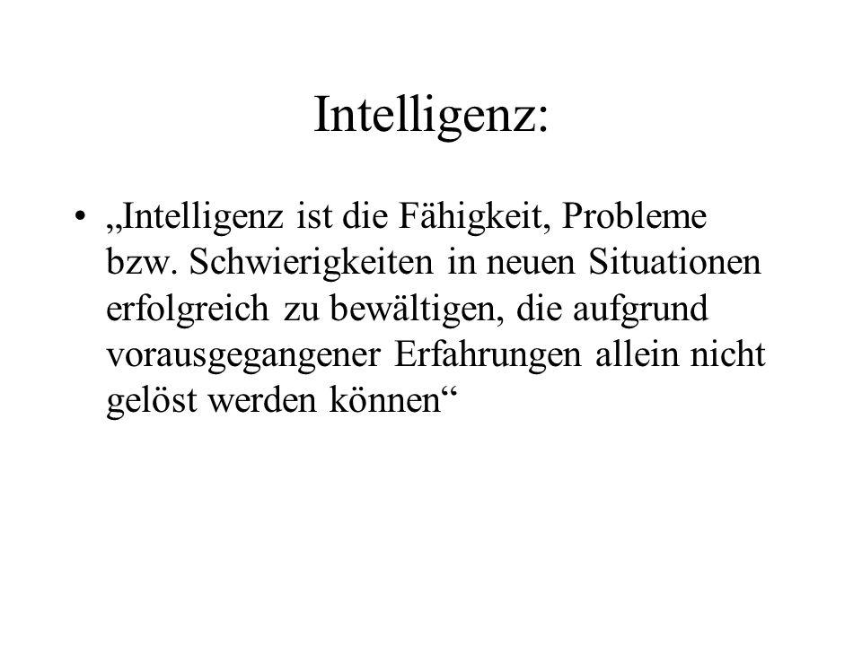 """Intelligenz: """"Intelligenz ist die Fähigkeit, Probleme bzw. Schwierigkeiten in neuen Situationen erfolgreich zu bewältigen, die aufgrund vorausgegangen"""