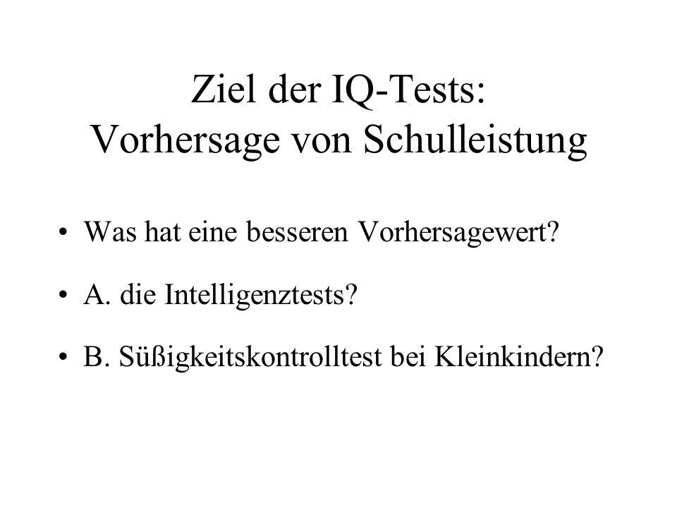 Ziel der IQ-Tests: Vorhersage von Schulleistung Was hat eine besseren Vorhersagewert? A. die Intelligenztests? B. Süßigkeitskontrolltest bei Kleinkind