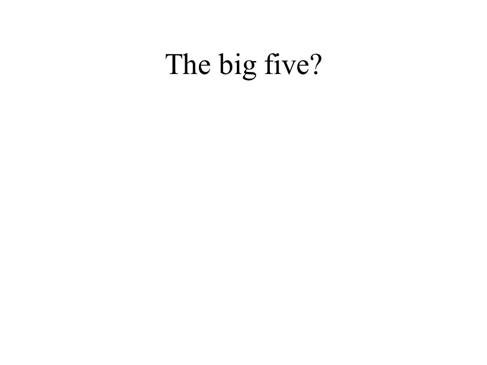 The big five?