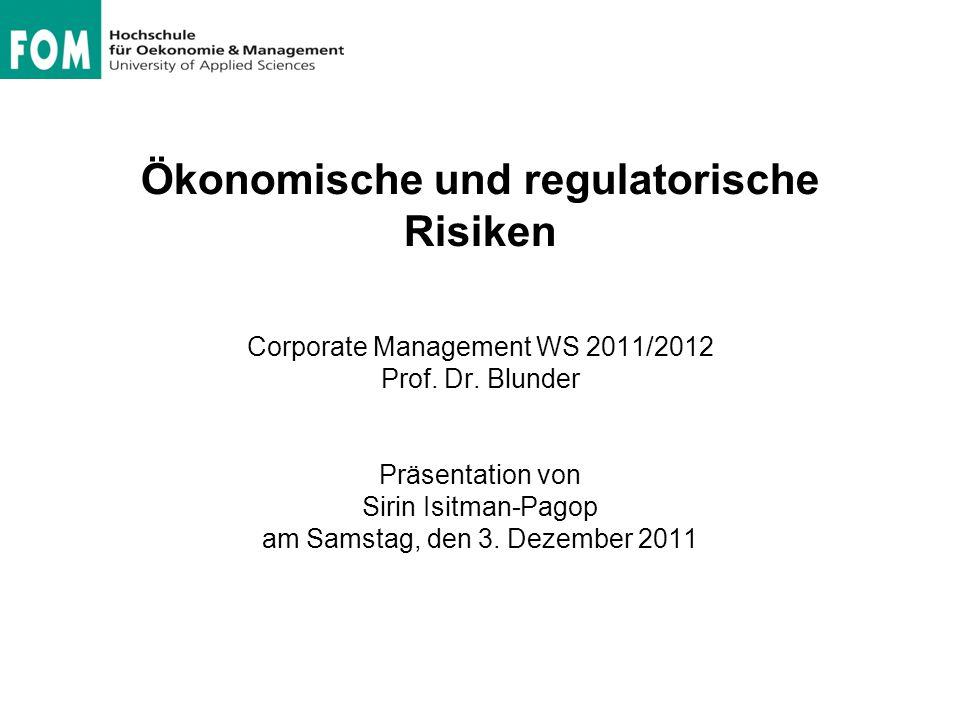 Ökonomische und regulatorische Risiken Corporate Management WS 2011/2012 Prof.
