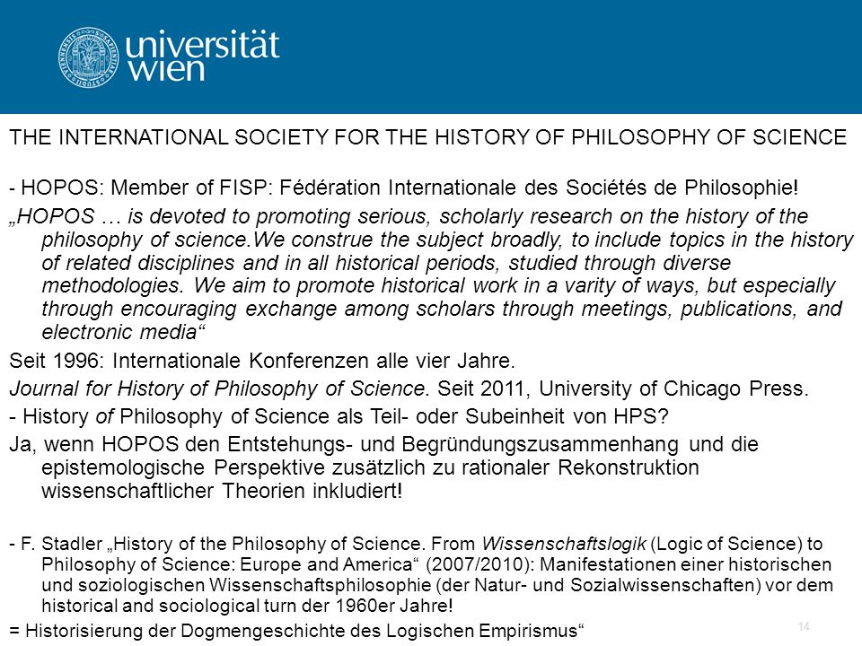 14 THE INTERNATIONAL SOCIETY FOR THE HISTORY OF PHILOSOPHY OF SCIENCE - HOPOS: Member of FISP: Fédération Internationale des Sociétés de Philosophie.