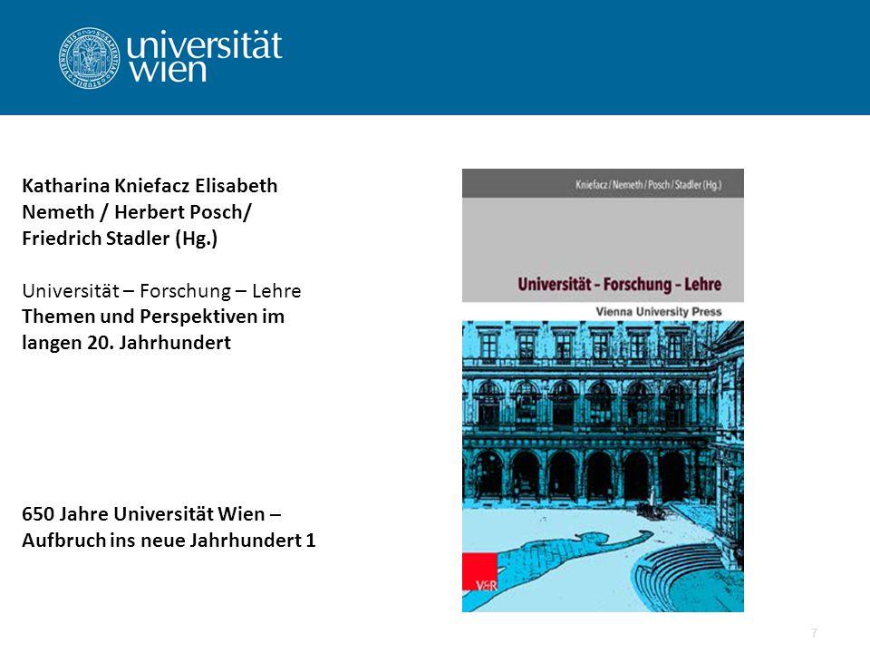 7 Katharina Kniefacz Elisabeth Nemeth / Herbert Posch/ Friedrich Stadler (Hg.) Universität – Forschung – Lehre Themen und Perspektiven im langen 20.