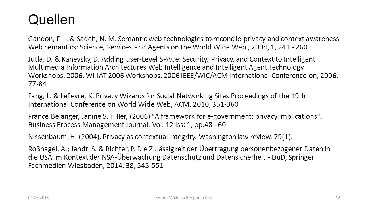 Quellen Gandon, F. L. & Sadeh, N. M. Semantic web technologies to reconcile privacy and context awareness Web Semantics: Science, Services and Agents